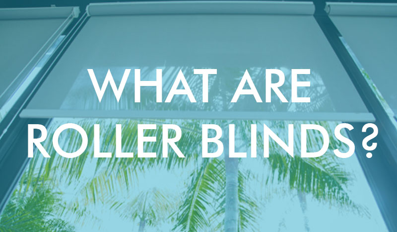 What Are Roller Blinds