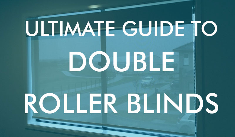 Ultimate guide to double roller blinds