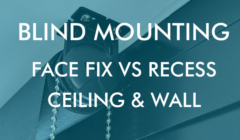Blind Mounting Face Fix Vs Recess Vs Ceiling